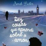 Eu li: Dez Coisas Que Aprendi Sobre O Amor – Sarah Butler