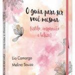 Eu li: O Guia Para Ser Você Mesma – Lia Camargo e Melina Souza