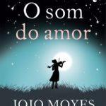 Eu li: O Som do Amor – Jojo Moyes