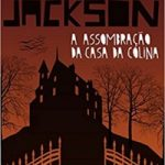 Eu li: A Assombração da Casa da Colina – Shirley Jackson