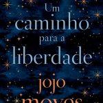 Eu li: Um Caminho Para A Liberdade – Jojo Moyes
